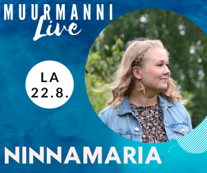 """""""Ninnamaria – kesämuistoja @muurmanni"""" La 22.8.2020"""
